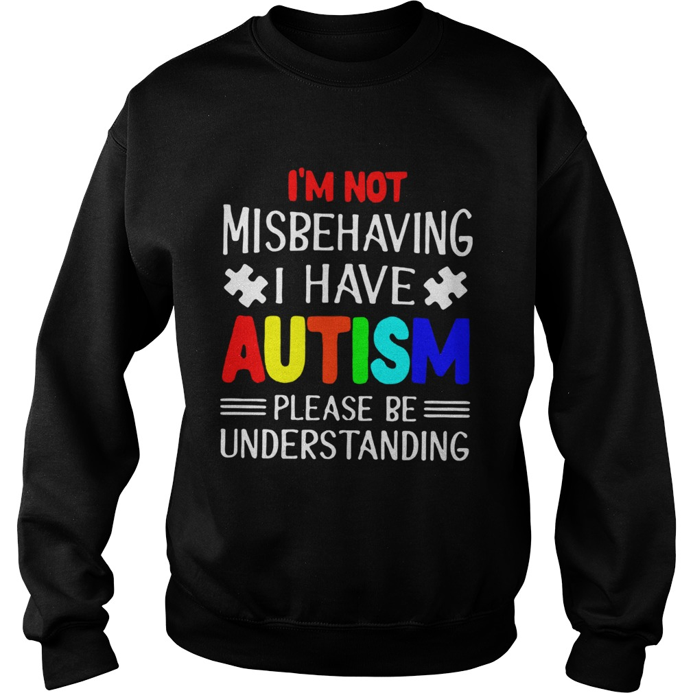 I am Not Misbehaving I Have Autism Please Be Understanding TShirt Sweatshirt