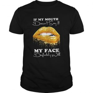 If my mouth doesnt say it my face definitely will  Unisex
