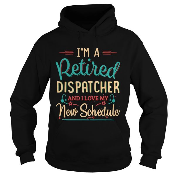 Im a retired dispatcher and I love my new schedule  Hoodie