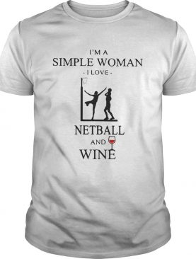 Im a simple woman I love netball and wine shirt