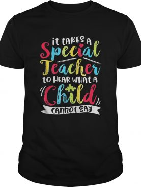 It Takes A Special Teacher To Hear What A Child Cannot Say Autism Awareness Shirts