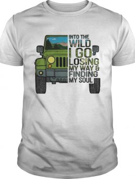Jeep into the wild I go losing my way and finding my soul shirt