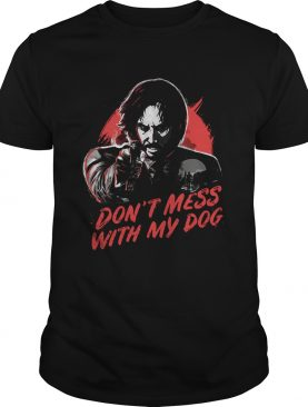 John Wick don't mess with my dog shirt