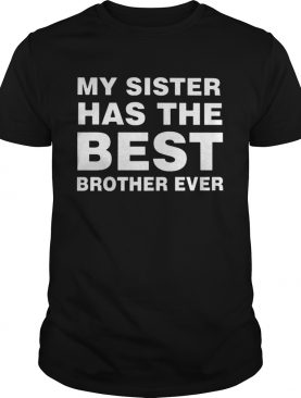 My Sister Has The Best Brother Ever TShirt