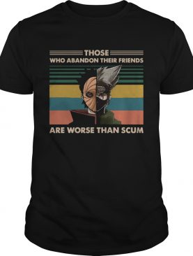 Obito and Kakashi Those who abandon their friends are worse than scum shirt