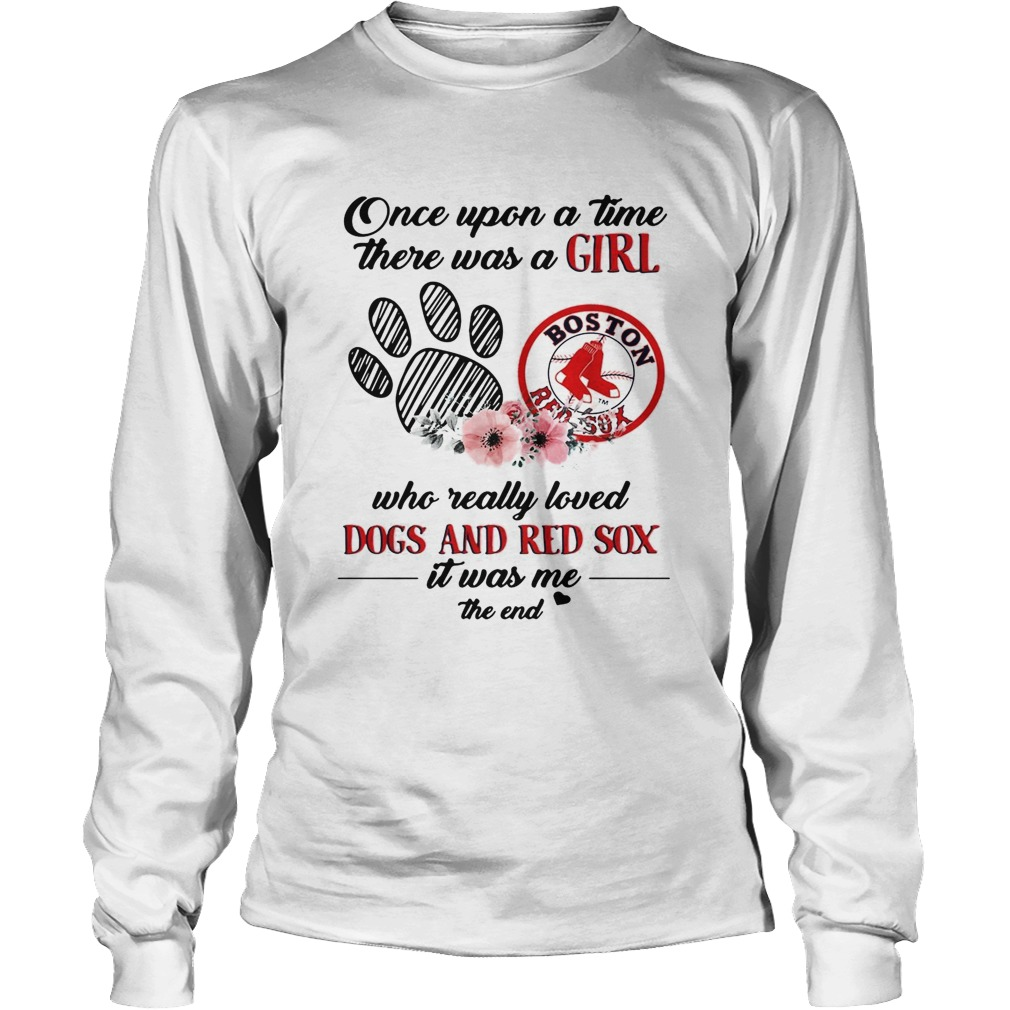 Once upon a time there was a girl who really loved Dogs and Red Sox LongSleeve