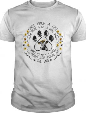 Once upon a time there was a girl who really loved dogs and cows TShirt