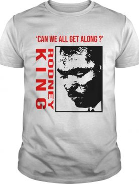 Rodney King Can We All Get Along Shirt