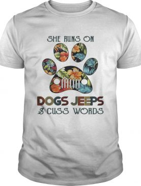 She runs on Dogs Jeeps and cuss words shirt