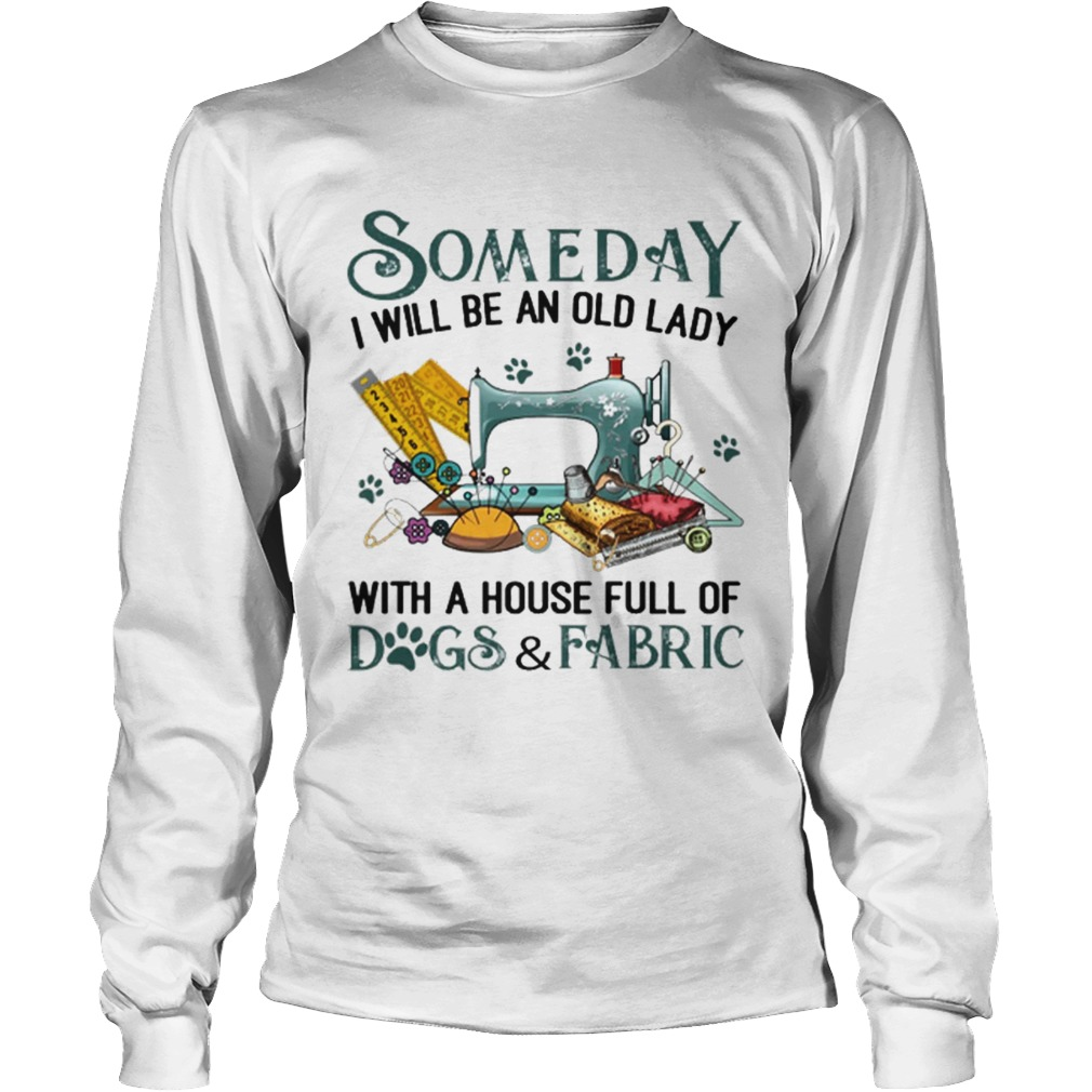 Someday i will be an old lady with a house full of dogsfabric LongSleeve