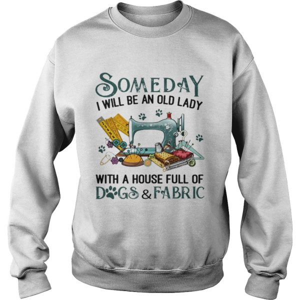 Someday i will be an old lady with a house full of dogsfabric  Sweatshirt