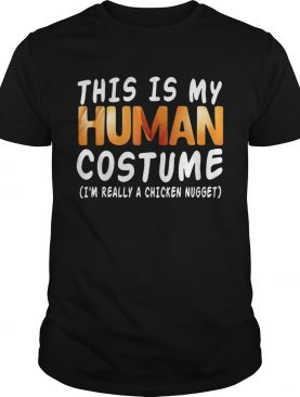 This Is My Human Costume I'm Really A Chicken Nugget Halloween shirt