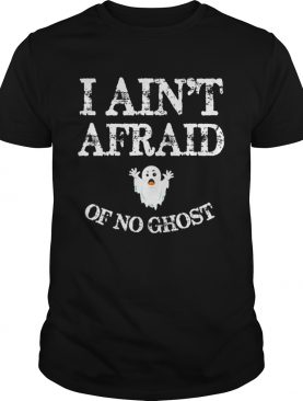 Top Halloween I Aint Afraid Of No Ghost shirt