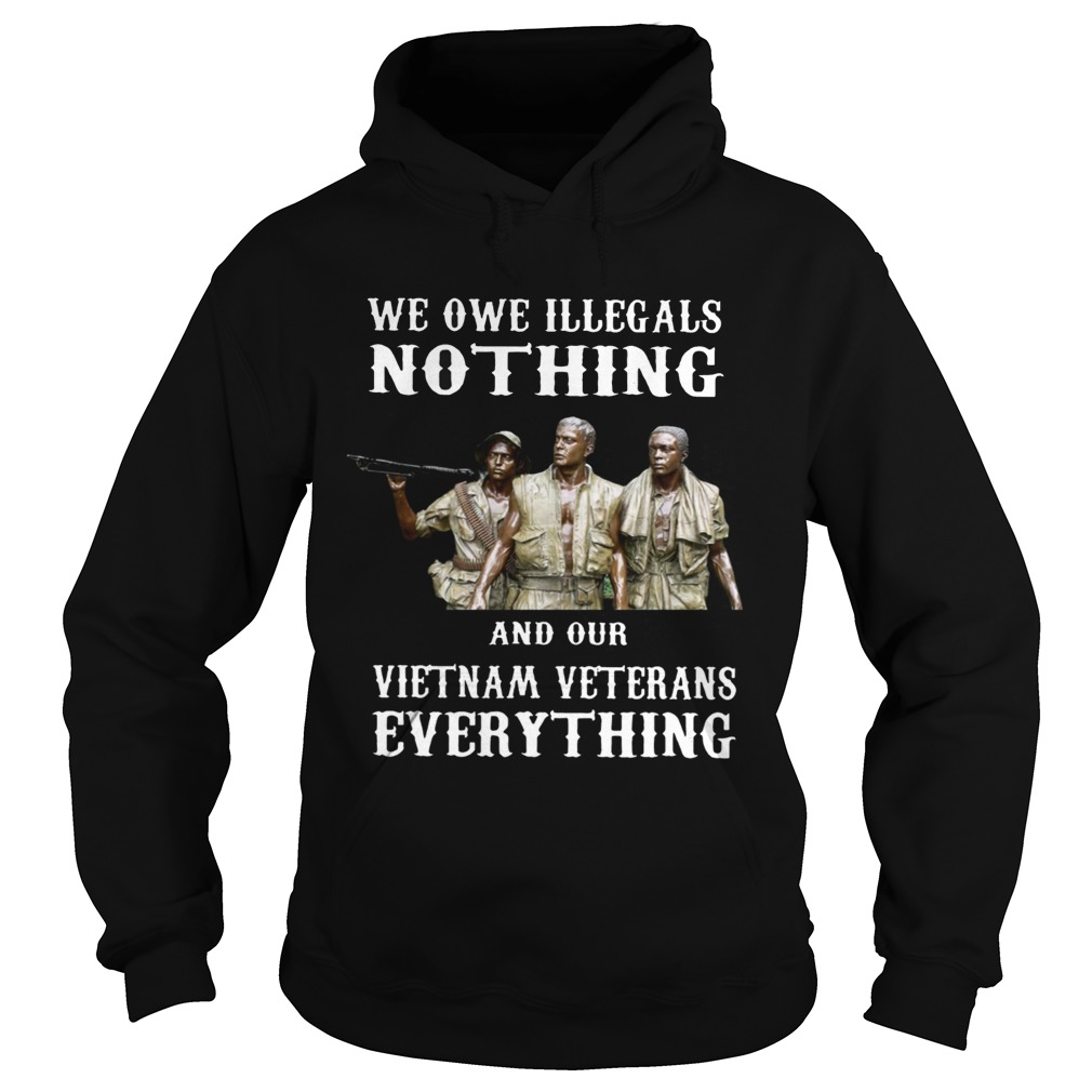 We owe illegals nothing and our Vietnam veterans everything Hoodie