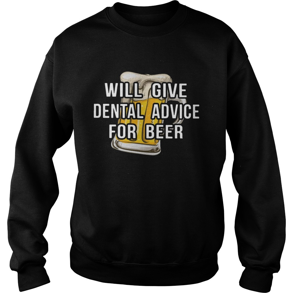 Will give dental advice for beer Sweatshirt