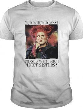 Winifred Sanderson why was i cursed with such idiot sisters shirt