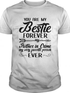 You Are My Bestie Forever My Partner In Crme My Very Favorite Person Ever TShirt