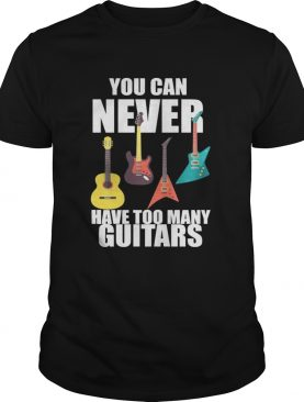 You Can Never Have Too Many Guitars Music Funny Gift TShirt
