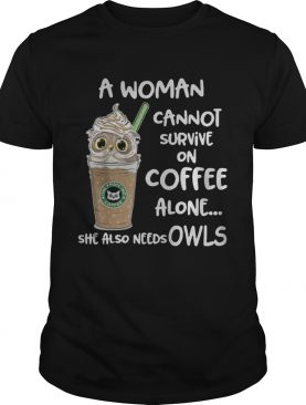A woman cannot survive on coffee alone she also needs Owls t shirt
