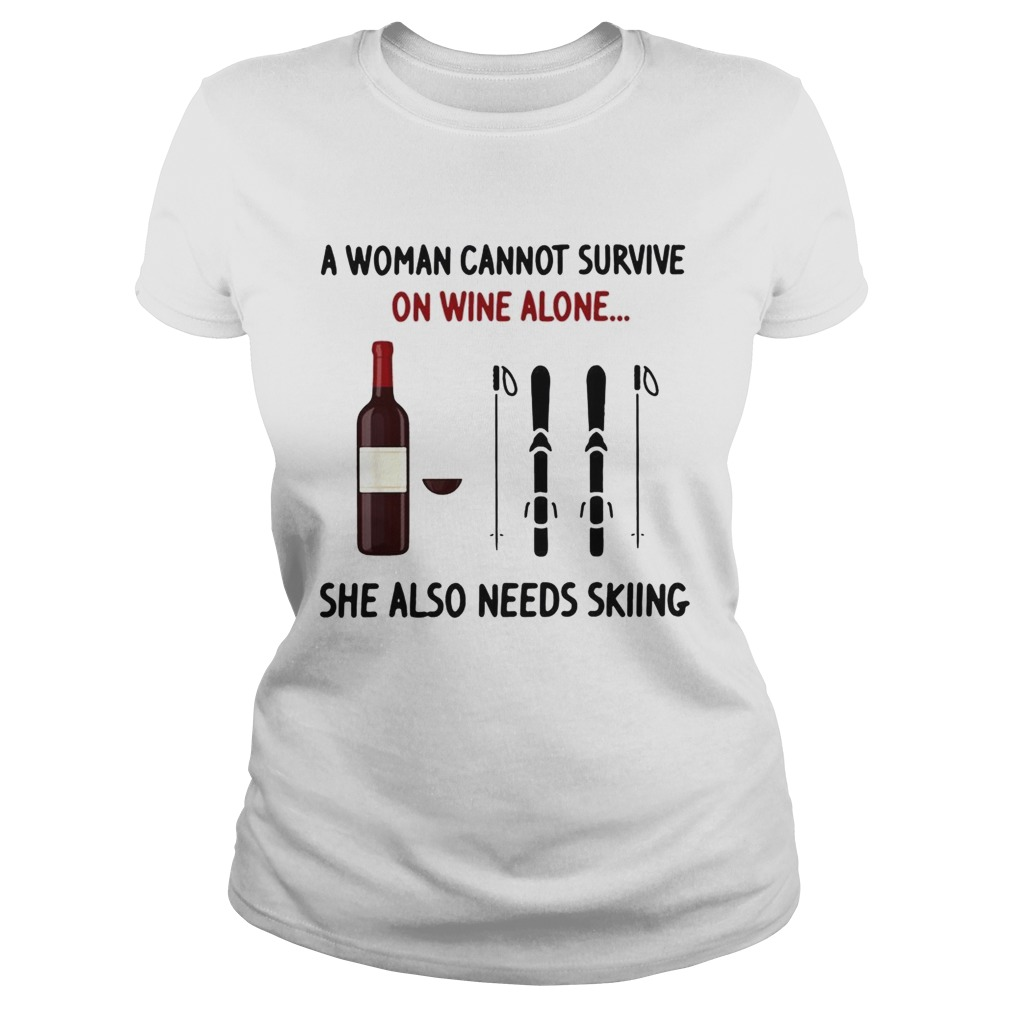 A woman cannot survive on wine alone she also needs skiing Classic Ladies
