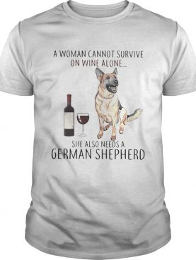 A woman cannot survive on wine she also needs a German Shepherd shirt