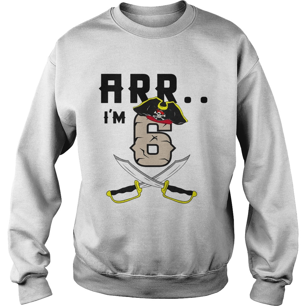Arr Im 6 Pirate Ts Sweatshirt