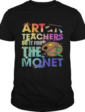 Art Teachers Do It For The Monet Funny Saying Shirt