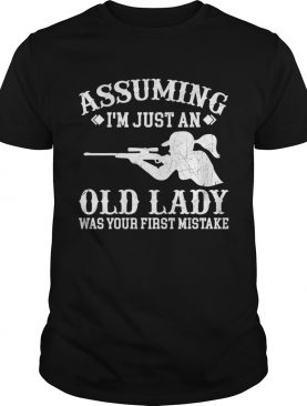 Assuming I'm Just An Old Lady Was Your First Mistake Hunting Girls Women Shirt