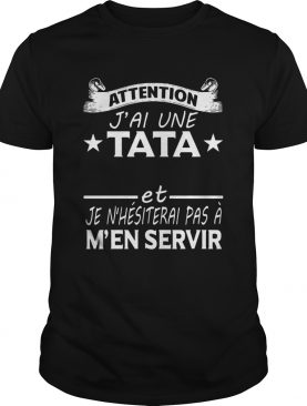 Attention Jai Une Tata Chelou Et Je Nhsiterai PasMn Servir Shirt