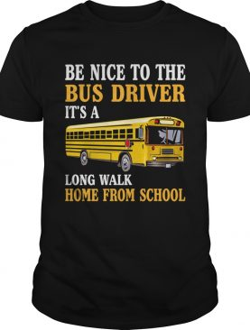 Be Nice To The Bus Driver Funny Mothers Fathers Day Shirt
