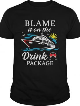 Blame it on the drink package shirt