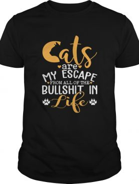Cat Are My Escape From All Of The Bullshit In Life Funny Shirt