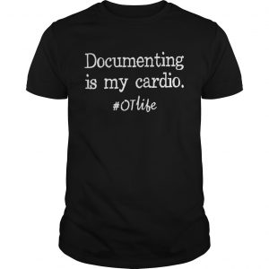 Documenting Is My Cardio otlife Shirt Unisex