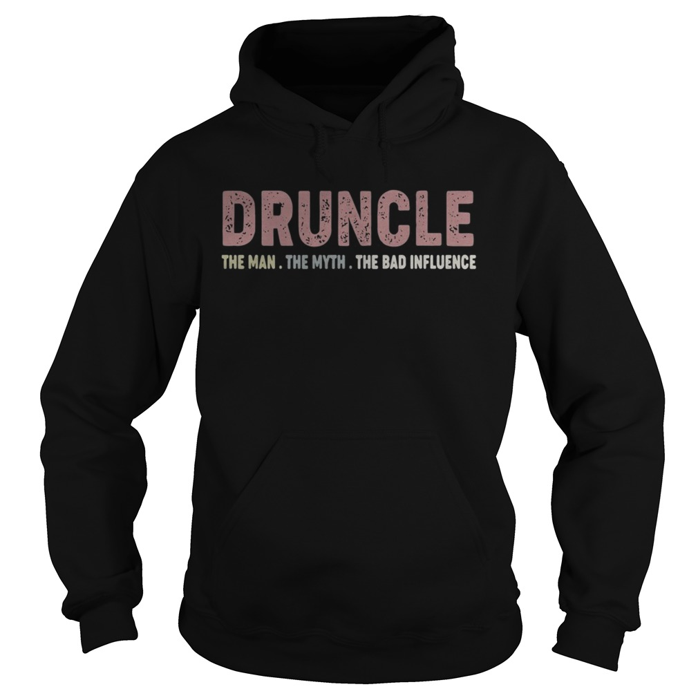 Druncle the man the myth the bad influence Hoodie
