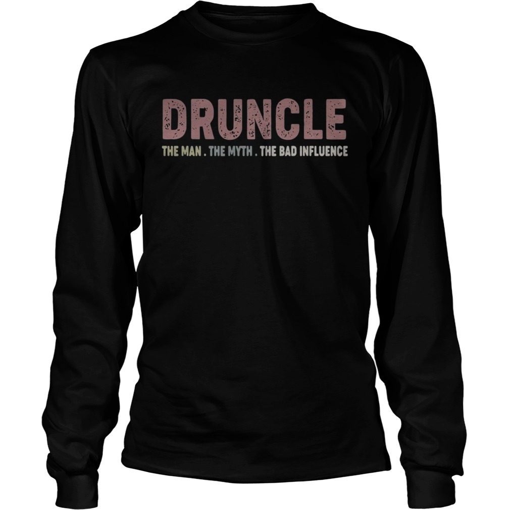 Druncle the man the myth the bad influence LongSleeve
