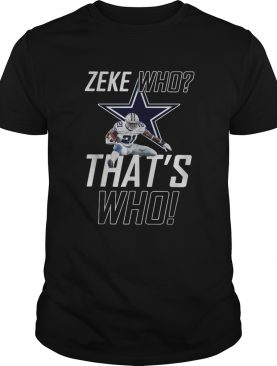 Fly Zeke who that's who Dallas Cowboy shirt