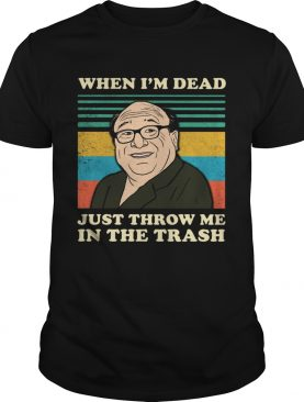 Frank Reynolds when Im dead just throw me in the trash vintage shirt