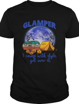 Glamper I Camp With Style Get Over It Funny Halloween Camping Shirt