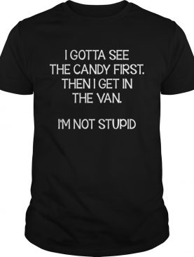Gotta See The Candy First Then Get In The Van Funny Shirt