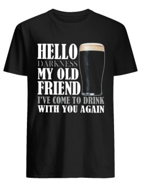 Hello darkness my old friend I've come to drink with you again Guinness Beer shirt