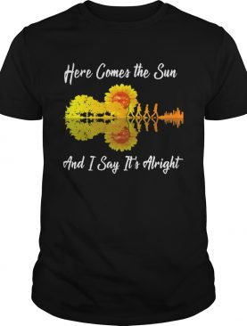 Here comes the sun and I say its alright sunflower guitar shirt
