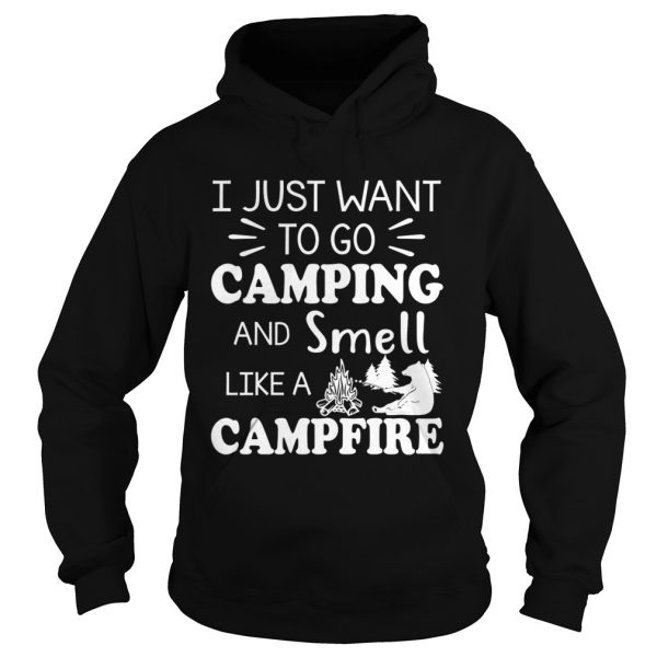 I Just Want To Go Camping And Smell Like A Campfire Shirt Hoodie