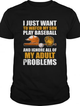 I Just Want To Watch My Son Play Baseball Funny Mom Dad Shirt