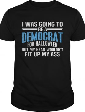I Was Going To Be A Democrat For Halloween Political shirt