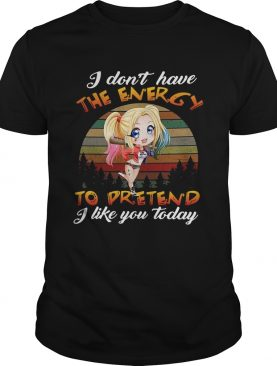 I don't have the energy to pretend I like you today sunset shirt