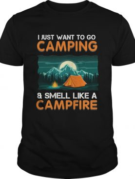 I just want to go campingsmell like a campfire TShirt