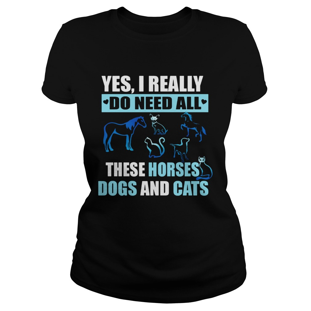 I really do need all this horses dogs and cats Classic Ladies
