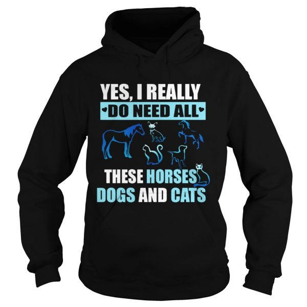 I really do need all this horses dogs and cats  Hoodie