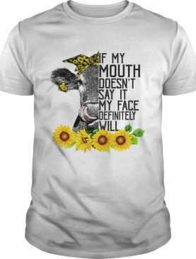 If My Mouth Doesnt Say It My Face Will Funny Heifer Sunflower Shirt