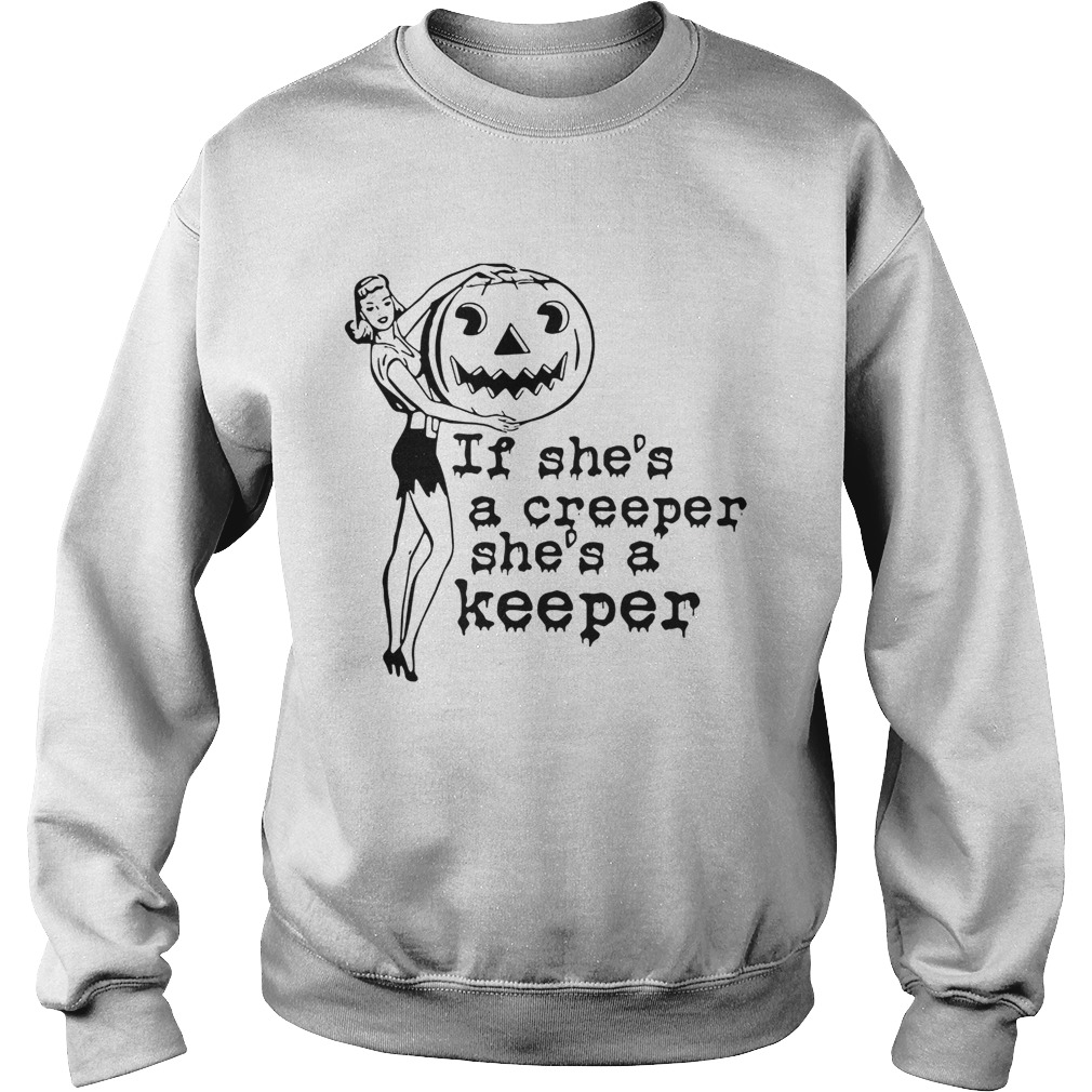 If shes a creeper shes a keeper Sweatshirt